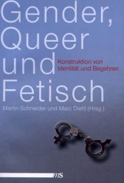 Gender, Queer und Fetisch. Konstruktion von Identität und Begehren
