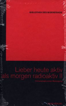 Lieber heute aktiv als morgen radioaktiv II. Chronologie einer Bewegung (Buch+DVD - Bibliothek des Widerstands Band 19)