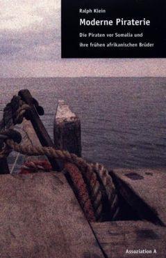 Moderne Piraterie. Die Piraten vor Somalia und ihre frühen afrikanischen Brüder