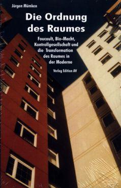 Die Ordnung des Raumes. Foucault, Bio-Macht, Kontrollgesellschaft und Transformation des Raumes in der Moderne
