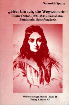 Hier bin ich, die Wegweiserin. Flora Tristan (1803-1844), Sozialistin, Feministin, Schriftstellerin