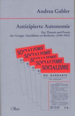 Antizipierte Autonomie. Zur Theorie und Praxis der Gruppe Socialisme ou Barbarie (1949-1967)
