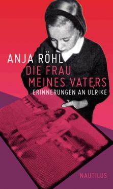 Die Frau meines Vaters. Erinnerungen an Ulrike Meinhof