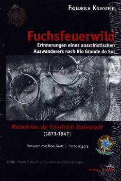 Fuchsfeuerwild. Erinnerungen eines anarchistischen Auswanderers nach Rio Grande do Sul
