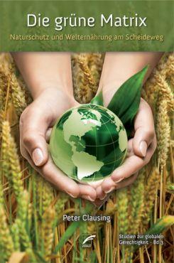 Die grüne Matrix. Naturschutz und Welternährung am Scheideweg
