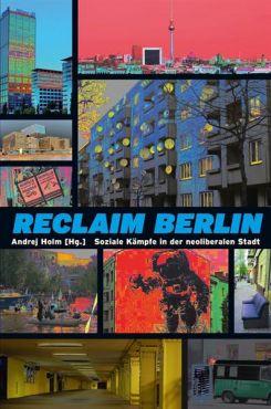 Reclaim Berlin. Soziale Kämpfe in der neoliberalen Stadt