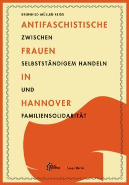 Antifaschistische Frauen in Hannover. Zwischen selbstständigem Handeln und Familiensolidarität