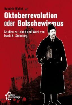 Oktoberrevolution und Bolschewismus. Studien zu Leben und Werk von Isaak N. Steinberg