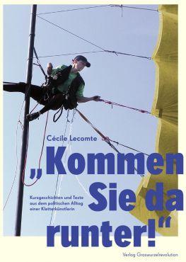 Kommen Sie da runter! (Buch + DVD). Kurzgeschichten und Texte aus dem politischen Alltag einer Kletterkünstlerin