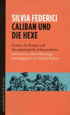 Caliban und die Hexe. Frauen, der Körper und die ursprüngliche Akkumulation