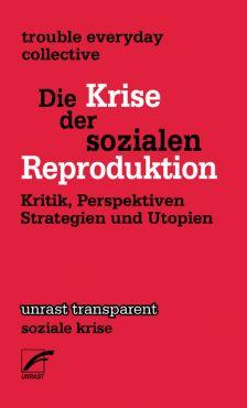 Die Krise der sozialen Reproduktion. Kritik, Perspektiven, Strategien und Utopien