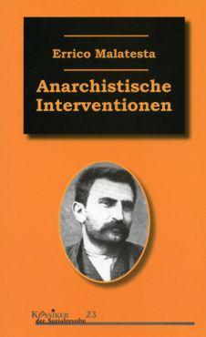 Anarchistische Interventionen. Ausgewählte Schriften (1892-1931)