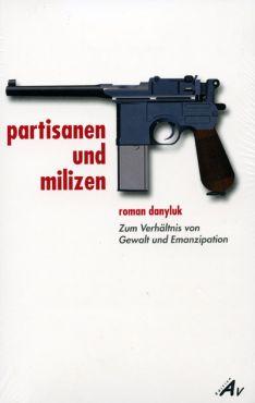 Partisanen und Milizen. Zum Verhältnis von Gewalt und Emanzipation