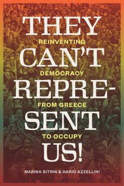 They Cant Represent Us! Reinventing Democracy from Greece to Occupy