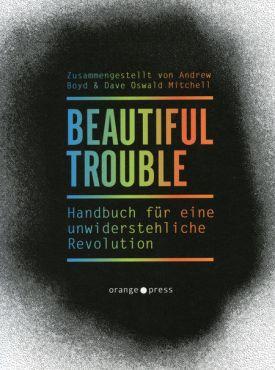 Beautiful Trouble. Handbuch für eine unwiderstehliche Revolution