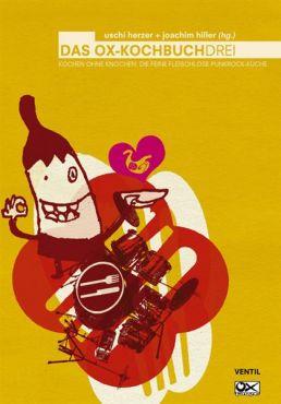 Das Ox-Kochbuch 3. Kochen ohne Knochen - die feine fleischfreie Punkrock-Küche