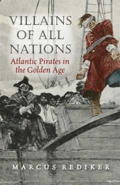 Villains of all Nations. Atlantic Pirates in the Golden Age