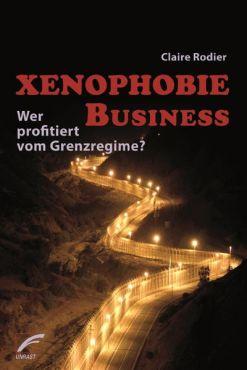 Xenophobie Business. Wer profitiert vom Grenzregime?