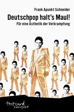 Deutschpop halt`s Maul! Für eine Ästhetik der Verkrampfung