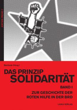 Das Prinzip Solidarität. Zur Geschichte der Roten Hilfe in der BRD, Band 1