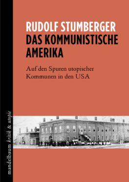 Das kommunistische Amerika. Auf den Spuren utopischer Kommunen in den USA