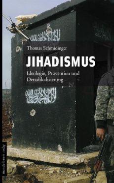 Jihadismus. Ideologie, Prävention und Deradikalisierung