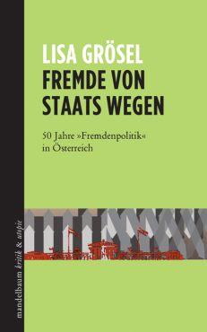 Fremde von Staats wegen. 50 Jahre Fremdenpolitik in Österreich
