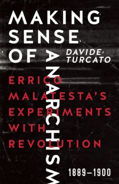 Making Sense of Anarchism. Errico Malatestas Experiments with Revolution, 1889-1900