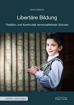 Libertäre Bildung. Tradition und Kontinuität herrschaftsfreier Schulen