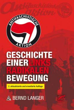 Antifaschistische Aktion. Geschichte einer linksradikalen Bewegung