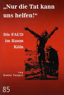Nur die Tat kann uns helfen! Die FAUD im Raum Köln