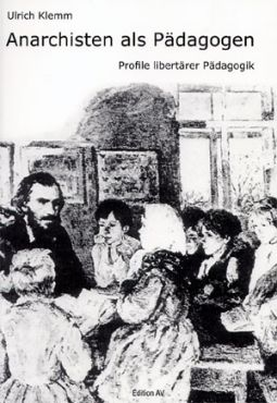Anarchisten als Pädagogen. Profile libertärer Pädagogik