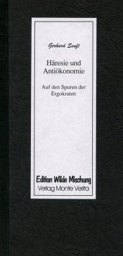 Häresie und Antiökonomie. Auf den Spuren der Ergokraten.