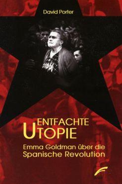 Entfachte Utopie. Emma Goldman über die Spanische Revolution