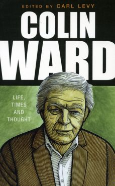 Colin Ward. Life, Times and Thought