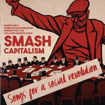 Smash capitalism. Songs for a social revolution