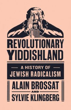 Revolutionary Yiddishland. A History of Jewish Radicalism