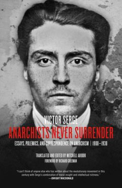 Anarchists never surrender. Essays, Polemics, and Correspondence on Anarchism 1908-1938