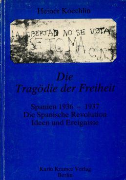 (Antiquariat) Die Tragödie der Freiheit. Spanien 1936-1937