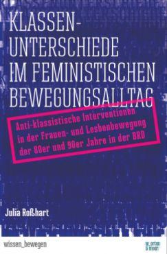 Klassenunterschiede im feministischen Bewegungsalltag. Antiklassistische Interventionen in der Frauen- und Lesbenbewegung der 80er und 90er Jahre in der BRD