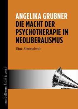 Die Macht der Psychotherapie im Neoliberalismus. Eine Streitschrift