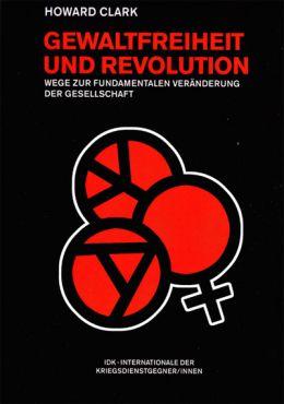 Gewaltfreiheit und Revolution. Wege zur fundamentalen Veränderung der Gesellschaft