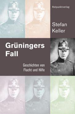 Grüningers Fall. Geschichten von Flucht und Hilfe