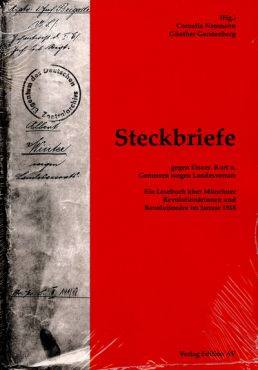 Steckbriefe gegen Eisner, Kurt und Genossen wegen Landesverrates. Ein Lesebuch über Münchner Revolutionärinnen und Revolutionäre im Januar 1918