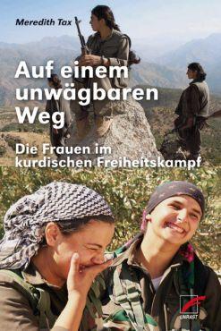 Auf einem unwägbaren Weg. Die Frauen im kurdischen Freiheitskampf