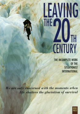 Leaving the 20th Century. Incomplete Work of the Situationist International