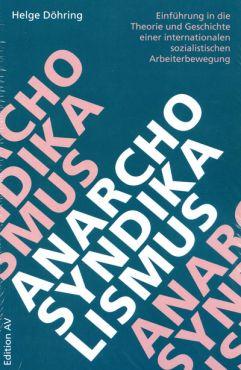 Anarcho-Syndikalismus. Einführung in die Theorie und Geschichte einer internationalen sozialistischen Arbeiterbewegung