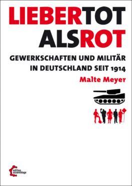 Lieber tot als rot. Gewerkschaften und Militär in Deutschland seit 1914