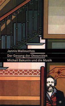 Der Gesang der Okeaniden. Michail Bakunin und die Musik