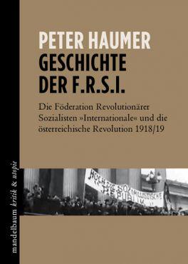 Geschichte der F.R.S.I. Die Föderation Revolutionärer Sozialisten Internationale und die österreichische Revolution 1918/19